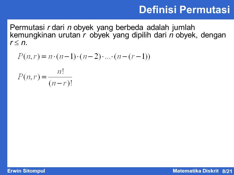 Definisi Permutasi Permutasi r dari n obyek yang berbeda adalah jumlah kemungkinan urutan r obyek yang dipilih dari n obyek, dengan r  n.