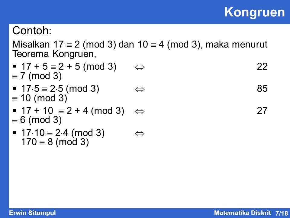 Kongruen Contoh: Misalkan 17  2 (mod 3) dan 10  4 (mod 3), maka menurut Teorema Kongruen, 17 + 5  2 + 5 (mod 3)  22  7 (mod 3)
