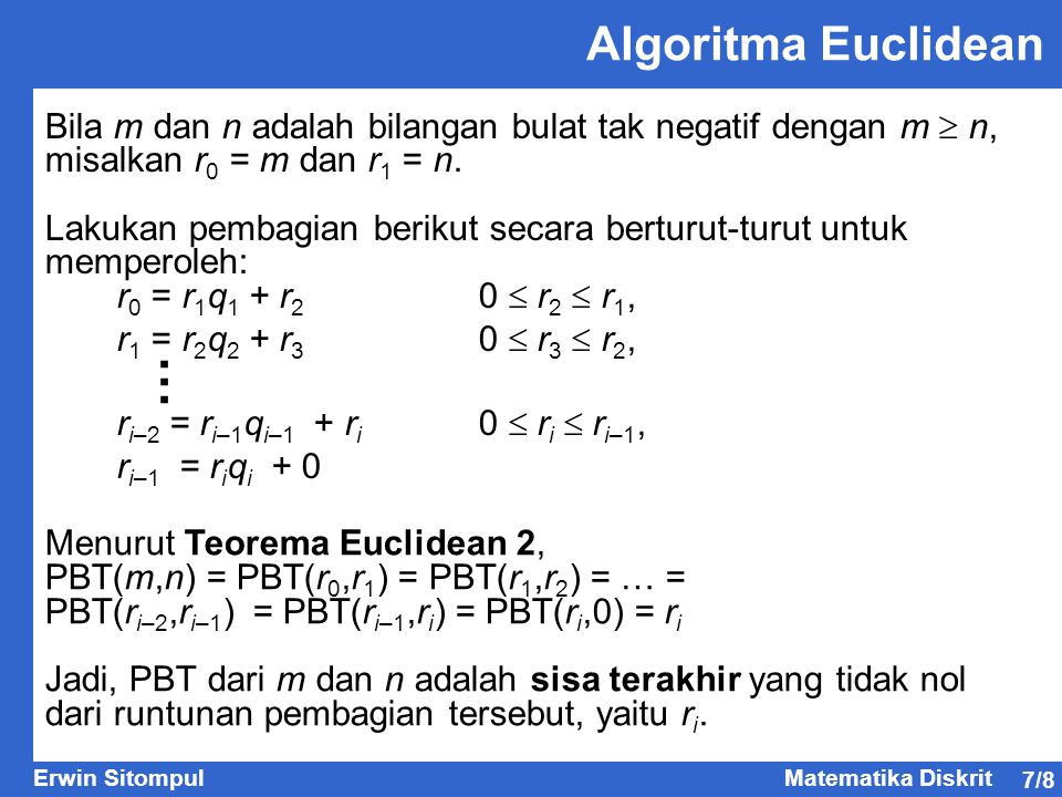 Algoritma Euclidean Bila m dan n adalah bilangan bulat tak negatif dengan m  n, misalkan r0 = m dan r1 = n.