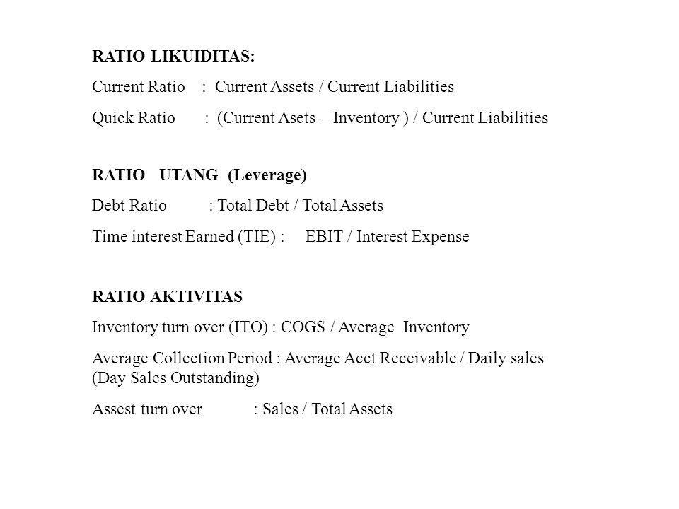 RATIO LIKUIDITAS: Current Ratio : Current Assets / Current Liabilities. Quick Ratio : (Current Asets – Inventory ) / Current Liabilities.