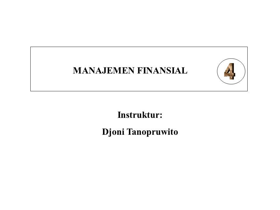 MANAJEMEN FINANSIAL 4 Instruktur: Djoni Tanopruwito