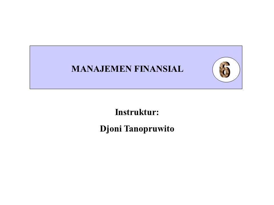 MANAJEMEN FINANSIAL 6 Instruktur: Djoni Tanopruwito