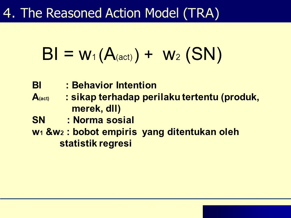 BI = w1 (A(act) ) + w2 (SN) 4. The Reasoned Action Model (TRA)