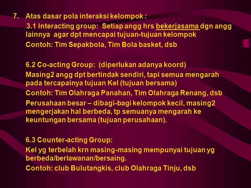 7. Atas dasar pola interaksi kelompok :