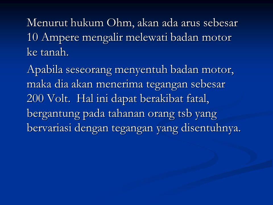 Menurut hukum Ohm, akan ada arus sebesar 10 Ampere mengalir melewati badan motor ke tanah.