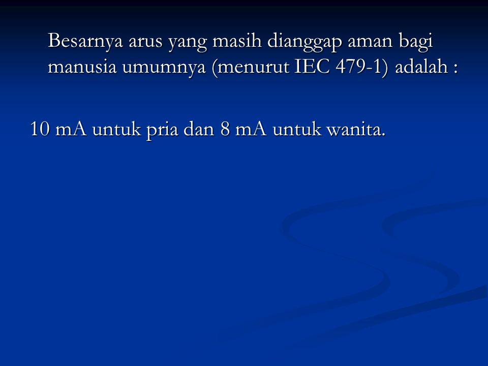 Besarnya arus yang masih dianggap aman bagi manusia umumnya (menurut IEC 479-1) adalah :