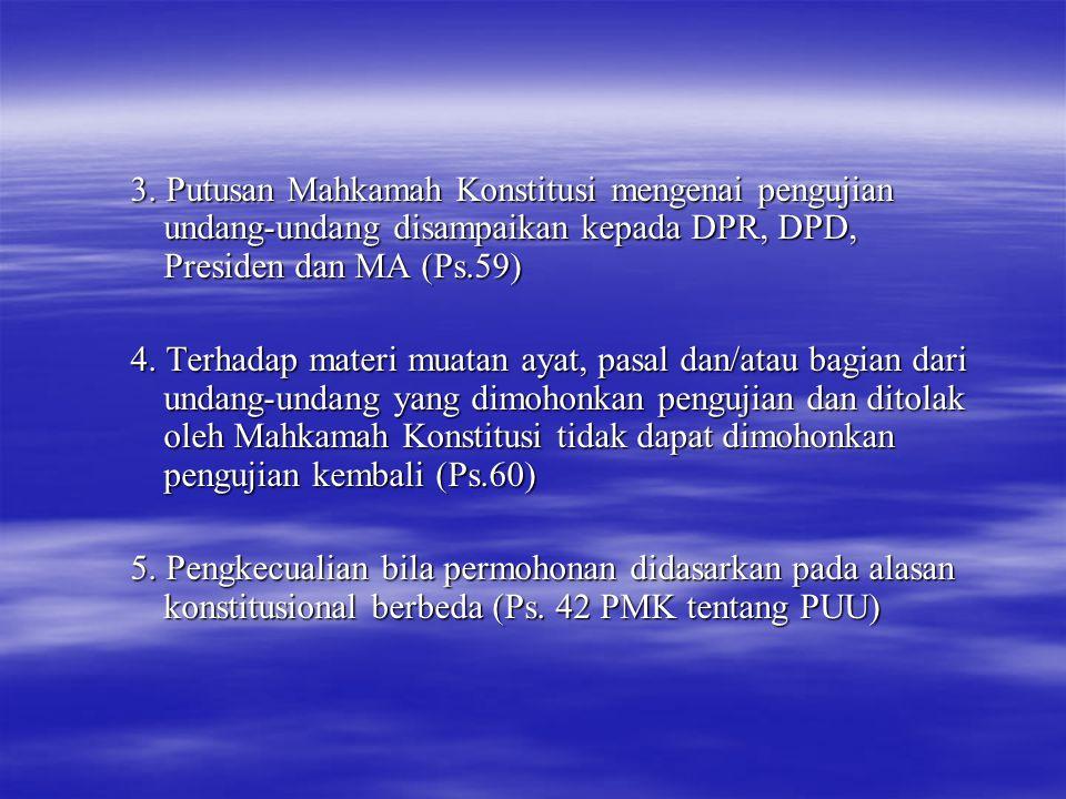 3. Putusan Mahkamah Konstitusi mengenai pengujian undang-undang disampaikan kepada DPR, DPD, Presiden dan MA (Ps.59)