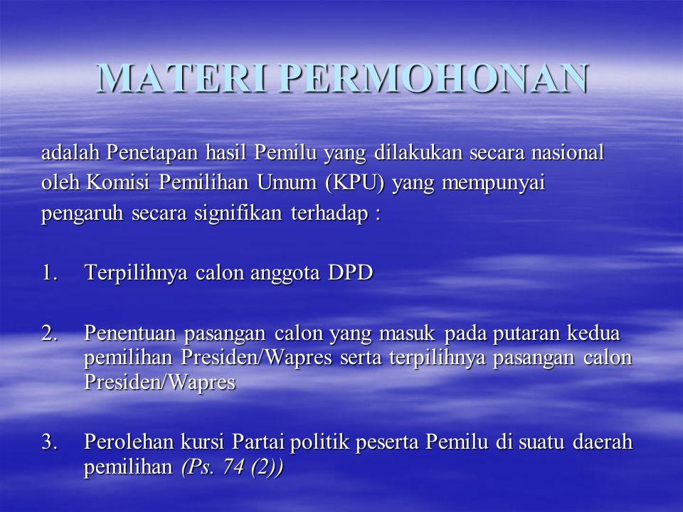MATERI PERMOHONAN adalah Penetapan hasil Pemilu yang dilakukan secara nasional. oleh Komisi Pemilihan Umum (KPU) yang mempunyai.