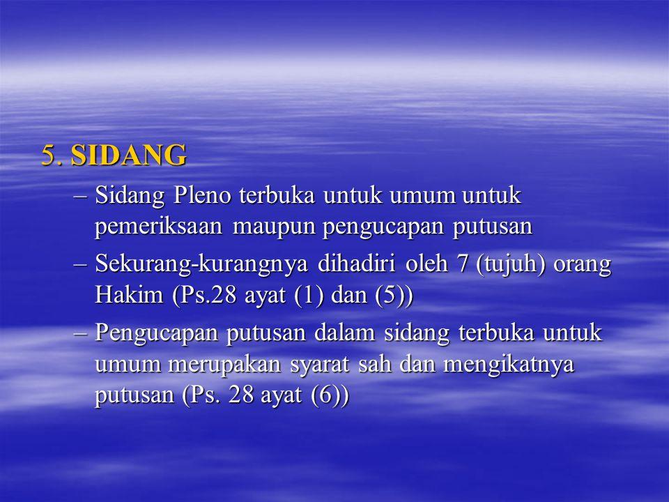 5. SIDANG Sidang Pleno terbuka untuk umum untuk pemeriksaan maupun pengucapan putusan.