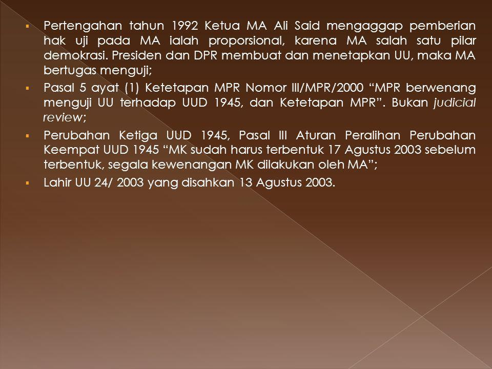 Pertengahan tahun 1992 Ketua MA Ali Said mengaggap pemberian hak uji pada MA ialah proporsional, karena MA salah satu pilar demokrasi. Presiden dan DPR membuat dan menetapkan UU, maka MA bertugas menguji;