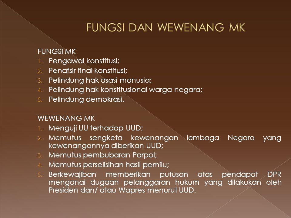 FUNGSI DAN WEWENANG MK FUNGSI MK Pengawal konstitusi;