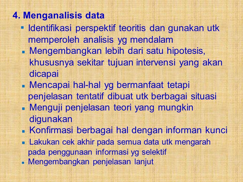 4. Menganalisis data ▪ Identifikasi perspektif teoritis dan gunakan utk memperoleh analisis yg mendalam.