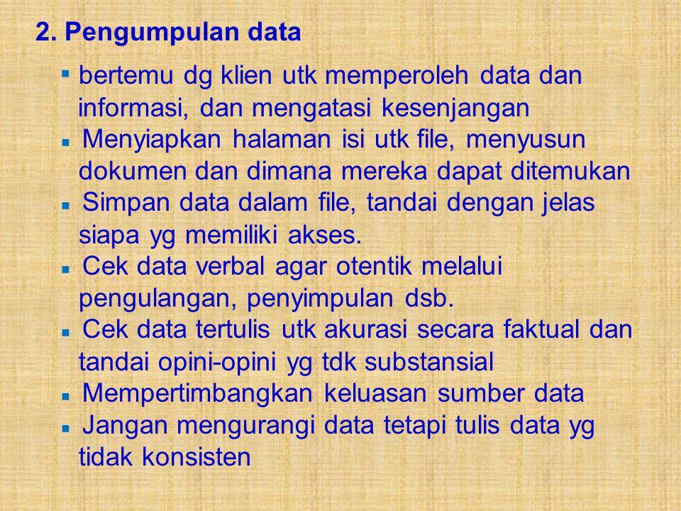 2. Pengumpulan data ▪ bertemu dg klien utk memperoleh data dan informasi, dan mengatasi kesenjangan.