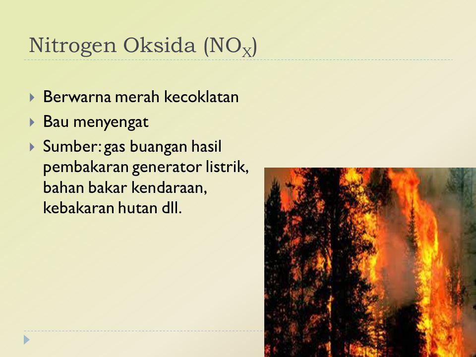 Nitrogen Oksida (NOX) Berwarna merah kecoklatan Bau menyengat