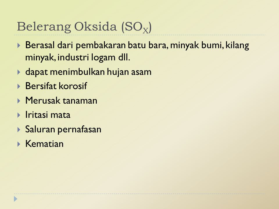 Belerang Oksida (SOX) Berasal dari pembakaran batu bara, minyak bumi, kilang minyak, industri logam dll.
