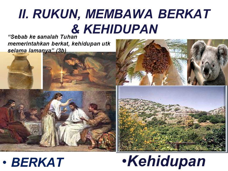 II. RUKUN, MEMBAWA BERKAT & KEHIDUPAN