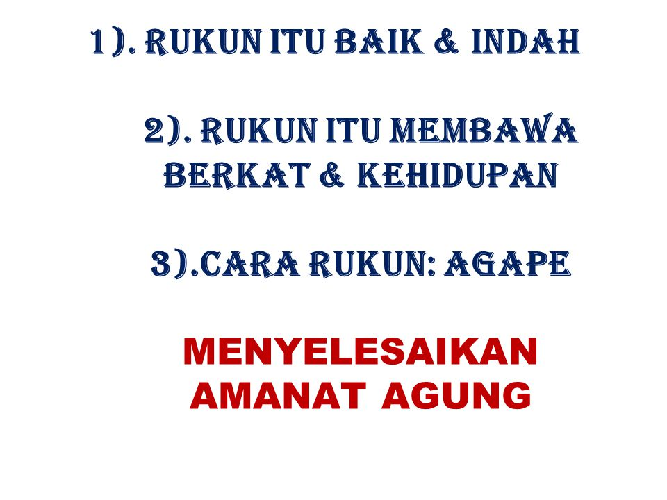1). RUKUN ITU BAIK & INDAH 2). RUKUN ITU MEMBAWA BERKAT & KEHIDUPAN 3)