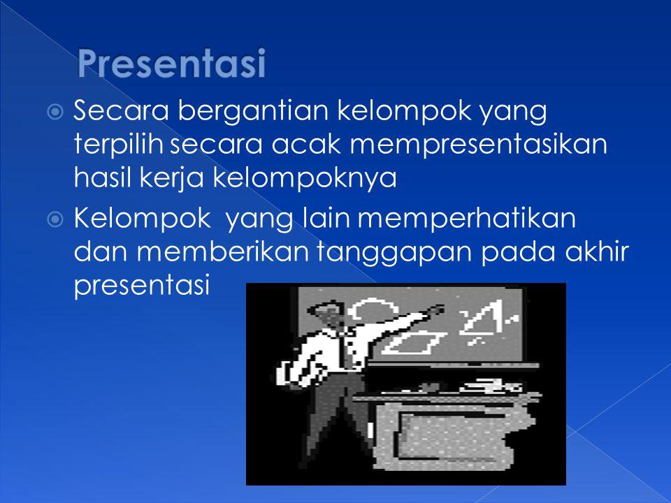 Presentasi Secara bergantian kelompok yang terpilih secara acak mempresentasikan hasil kerja kelompoknya.