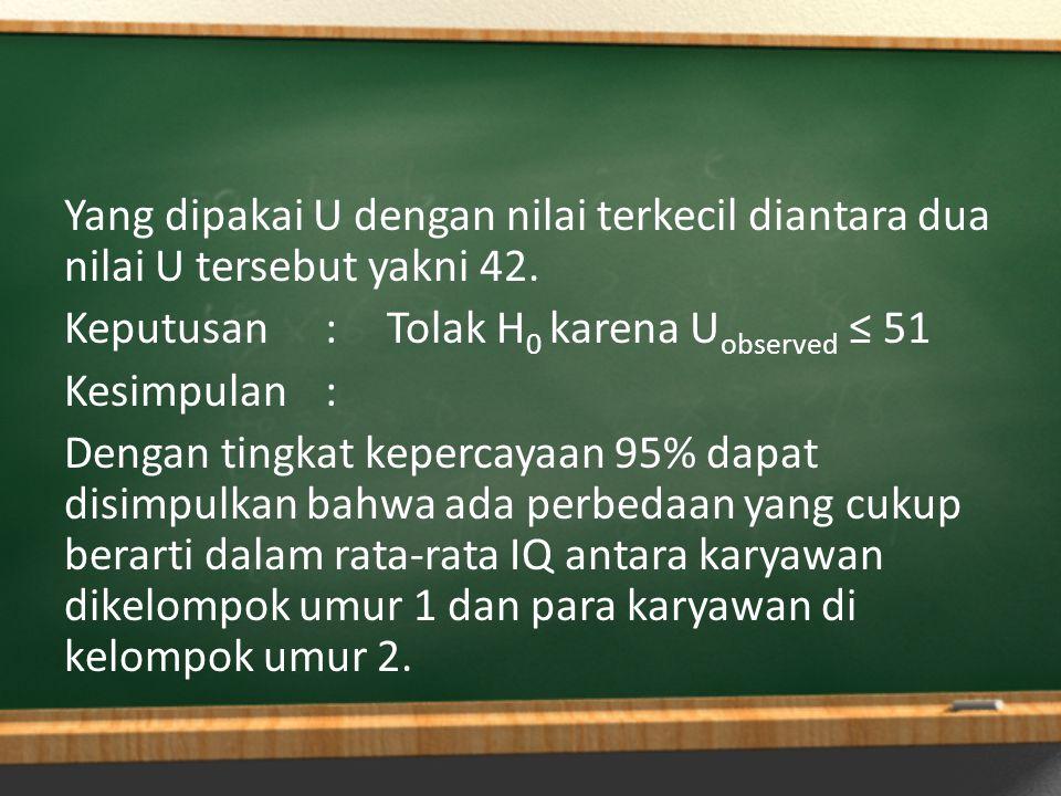 Yang dipakai U dengan nilai terkecil diantara dua nilai U tersebut yakni 42.