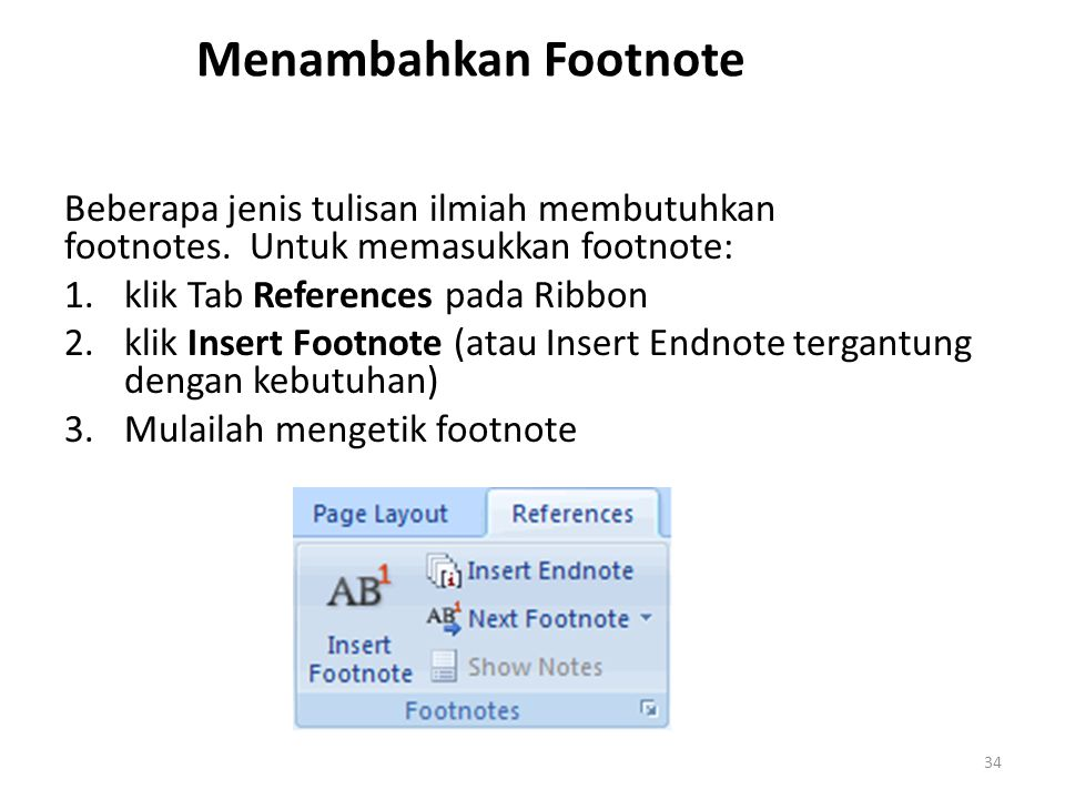 Menambahkan Footnote Beberapa jenis tulisan ilmiah membutuhkan footnotes. Untuk memasukkan footnote: