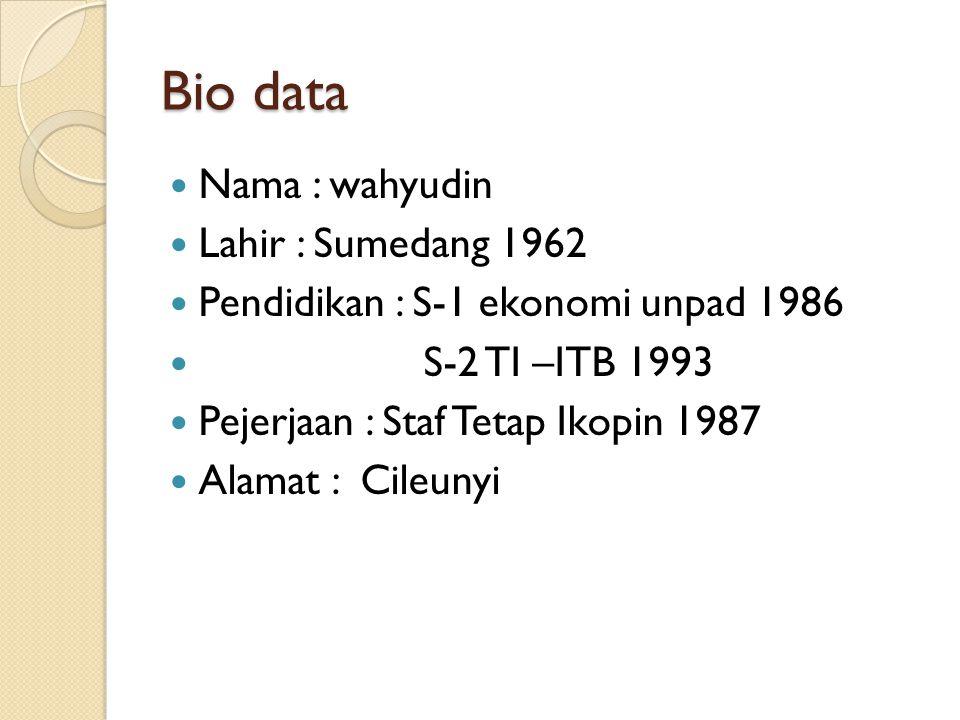 Bio data Nama : wahyudin Lahir : Sumedang 1962