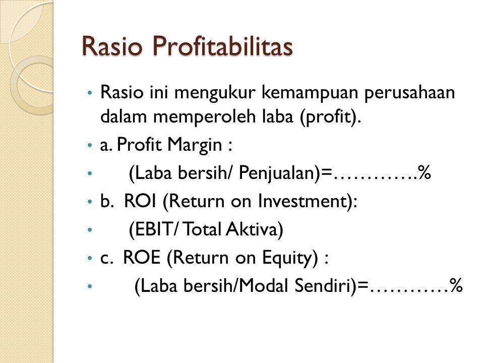 Rasio Profitabilitas Rasio ini mengukur kemampuan perusahaan dalam memperoleh laba (profit). a. Profit Margin :