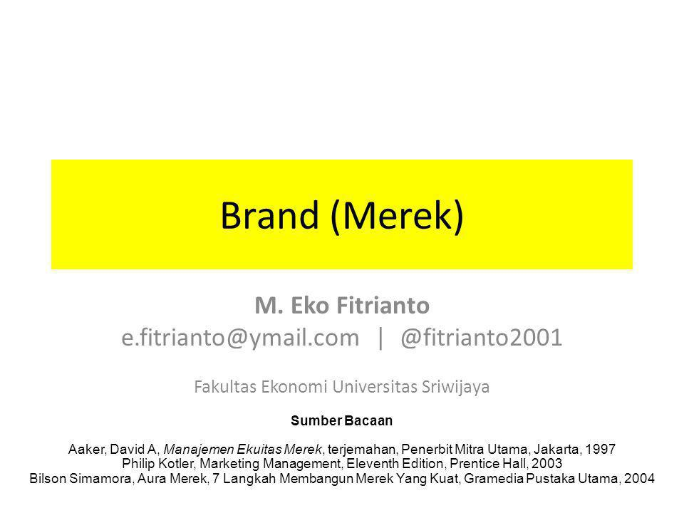 Brand (Merek) M. Eko Fitrianto e.fitrianto@ymail.com | @fitrianto2001