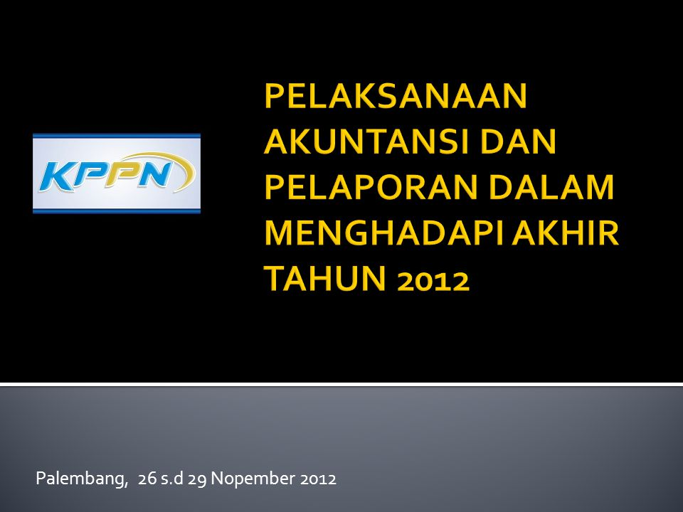 PELAKSANAAN AKUNTANSI DAN PELAPORAN DALAM MENGHADAPI AKHIR TAHUN 2012