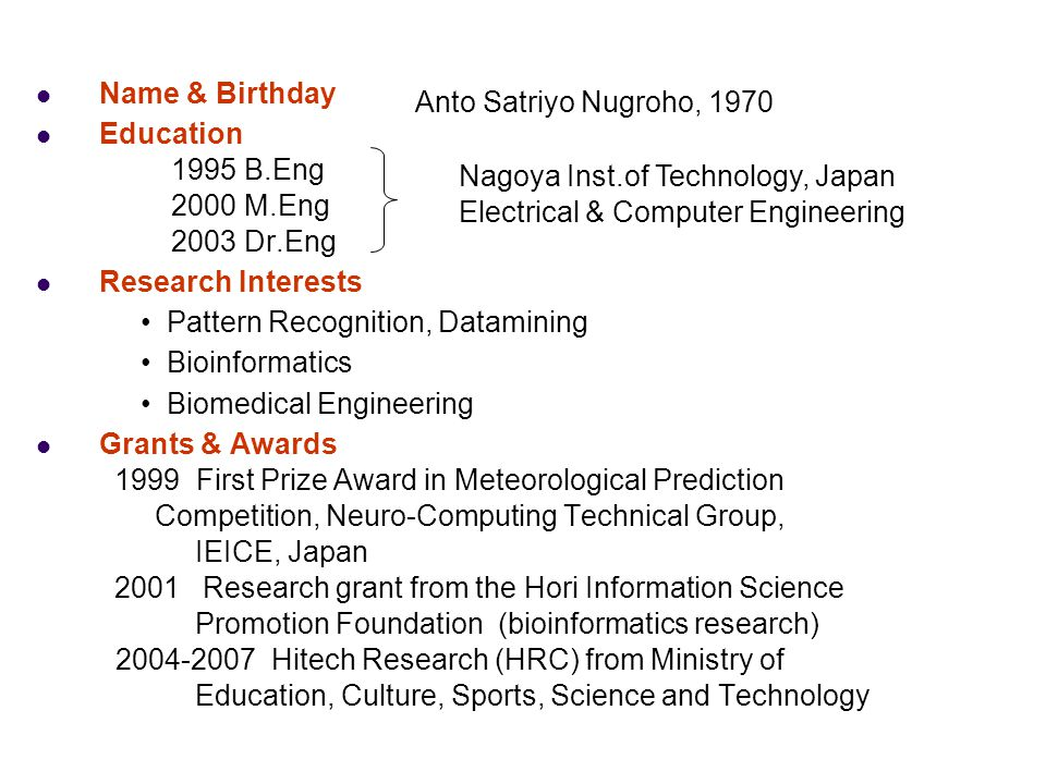 Name & Birthday Education. 1995 B.Eng. 2000 M.Eng. 2003 Dr.Eng. Research Interests. Pattern Recognition, Datamining.
