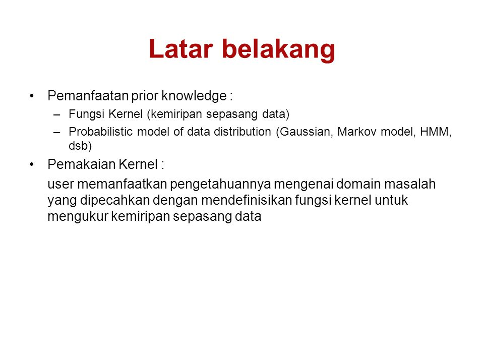 Latar belakang Pemanfaatan prior knowledge : Pemakaian Kernel :