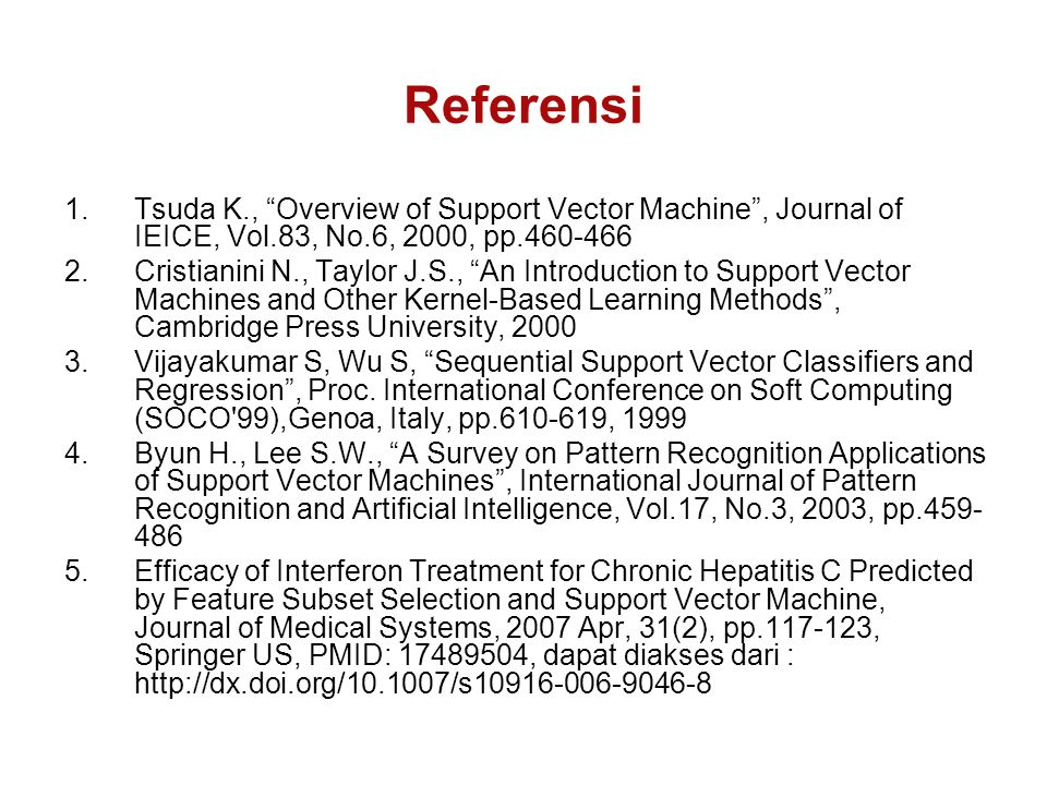Referensi Tsuda K., Overview of Support Vector Machine , Journal of IEICE, Vol.83, No.6, 2000, pp.460-466.