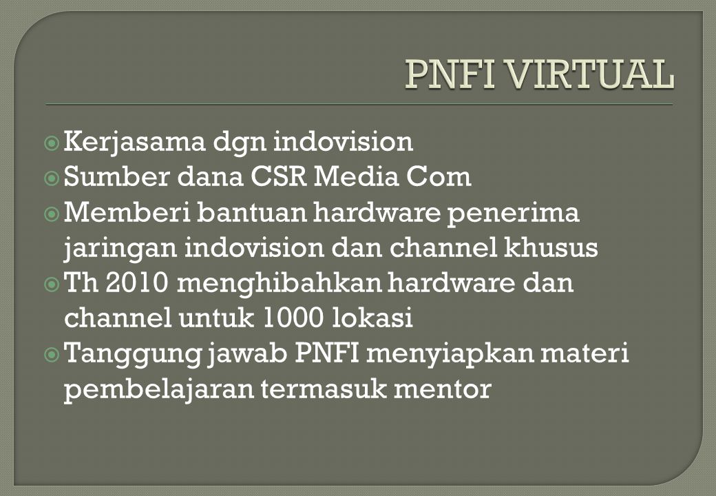 PNFI VIRTUAL Kerjasama dgn indovision Sumber dana CSR Media Com