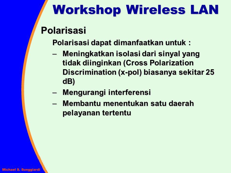 Workshop Wireless LAN Polarisasi Polarisasi dapat dimanfaatkan untuk :