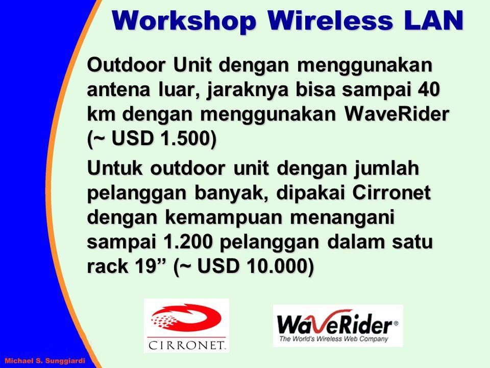 Workshop Wireless LAN Outdoor Unit dengan menggunakan antena luar, jaraknya bisa sampai 40 km dengan menggunakan WaveRider (~ USD 1.500)