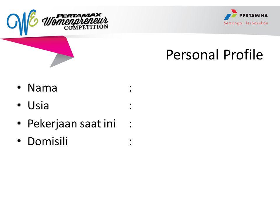 Personal Profile Nama : Usia : Pekerjaan saat ini : Domisili :