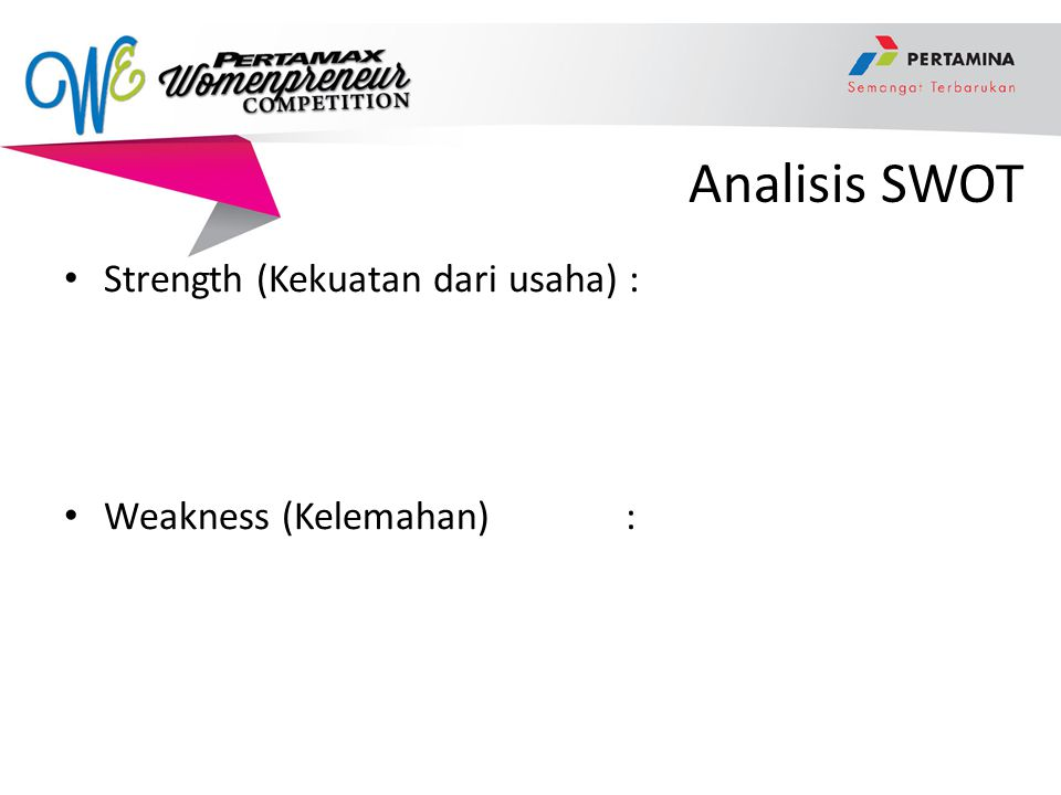 Analisis SWOT Strength (Kekuatan dari usaha) : Weakness (Kelemahan) :