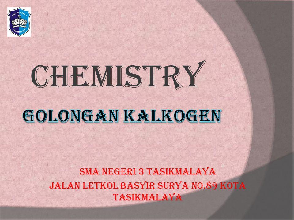 CHEMISTRY Golongan kalkogen SMA Negeri 3 Tasikmalaya