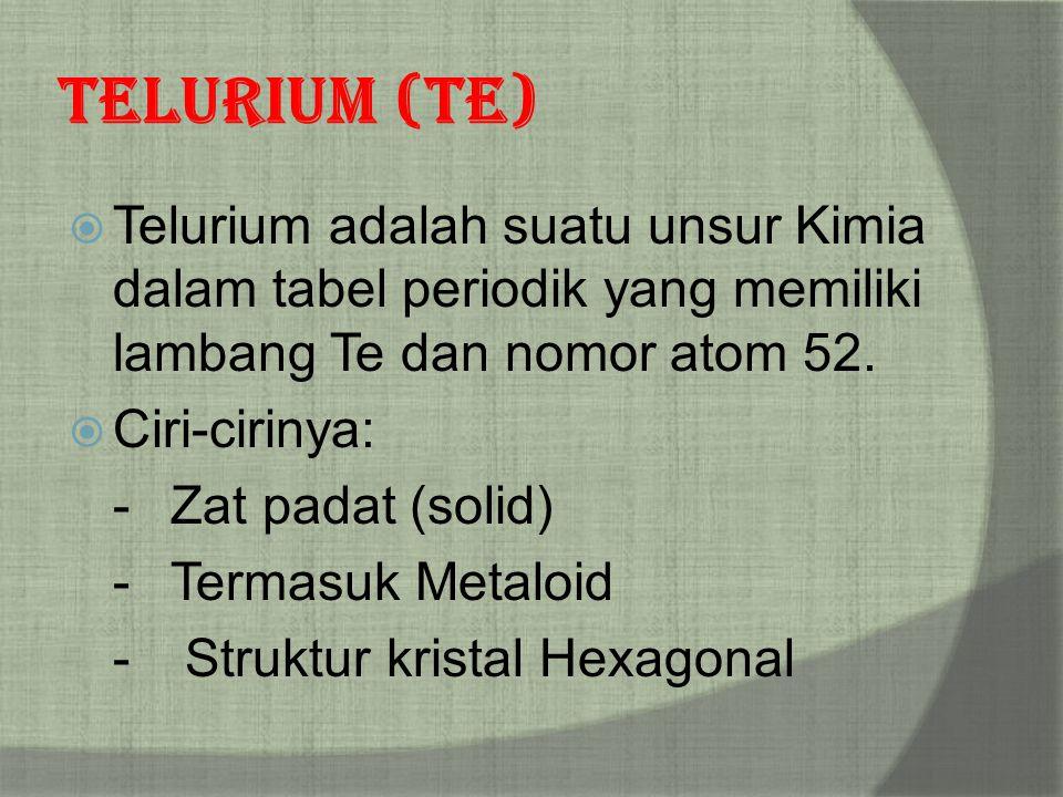Telurium (Te) Telurium adalah suatu unsur Kimia dalam tabel periodik yang memiliki lambang Te dan nomor atom 52.