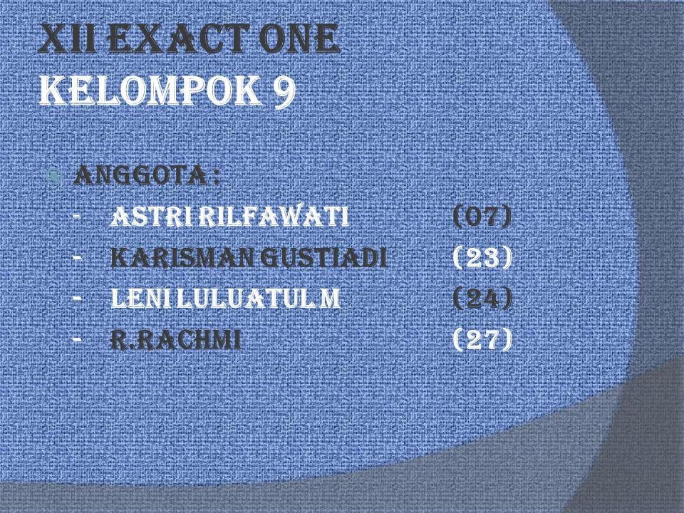 XII EXACT ONE Kelompok 9 Anggota : - Astri Rilfawati (07)