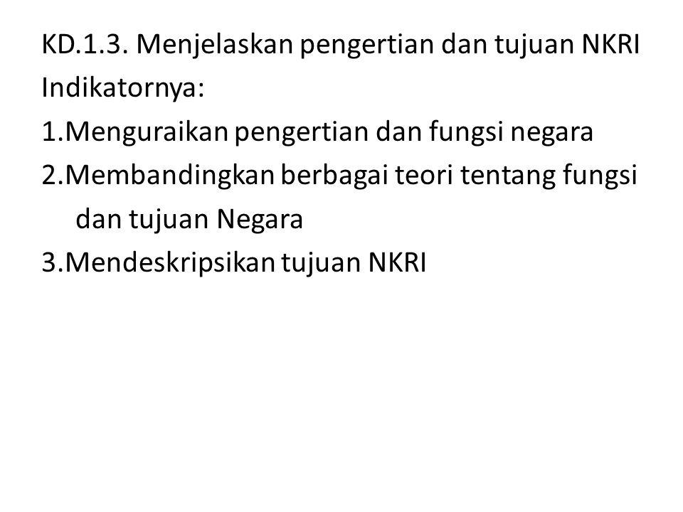 KD. 1. 3. Menjelaskan pengertian dan tujuan NKRI Indikatornya: 1