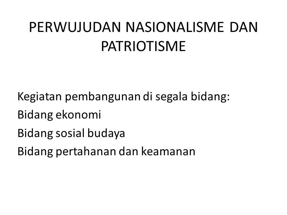 PERWUJUDAN NASIONALISME DAN PATRIOTISME