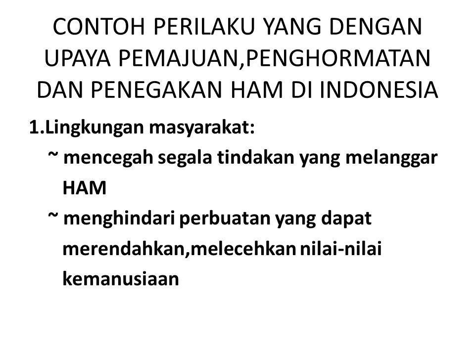 CONTOH PERILAKU YANG DENGAN UPAYA PEMAJUAN,PENGHORMATAN DAN PENEGAKAN HAM DI INDONESIA