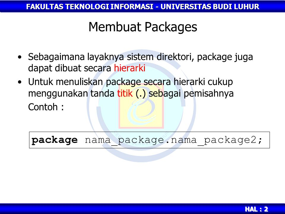 Membuat Packages package nama_package.nama_package2;