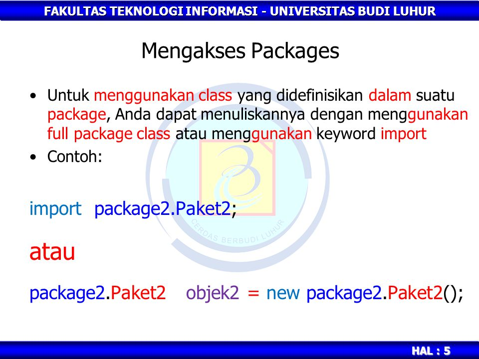atau Mengakses Packages import package2.Paket2;