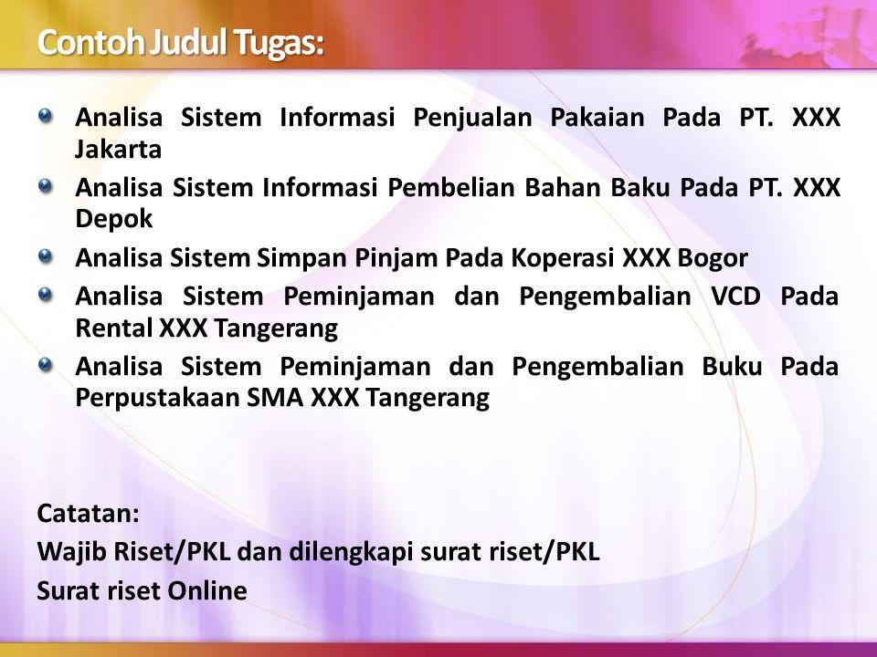 Contoh Judul Tugas: Analisa Sistem Informasi Penjualan Pakaian Pada PT. XXX Jakarta.