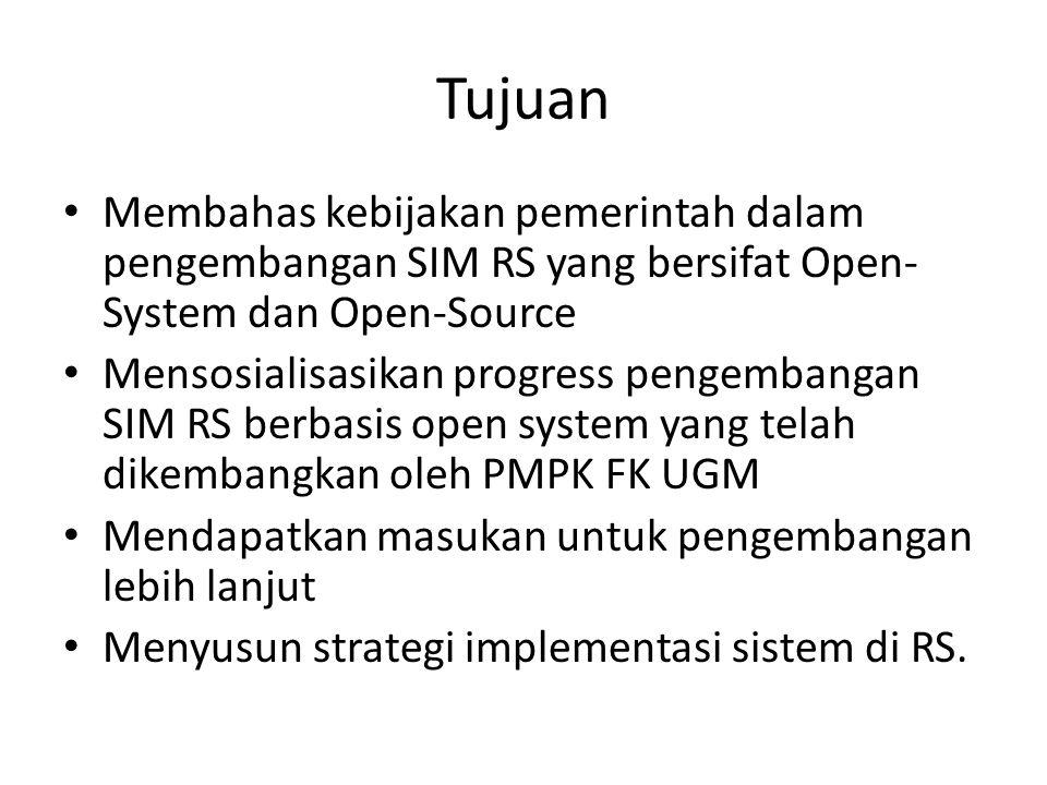 Tujuan Membahas kebijakan pemerintah dalam pengembangan SIM RS yang bersifat Open-System dan Open-Source.