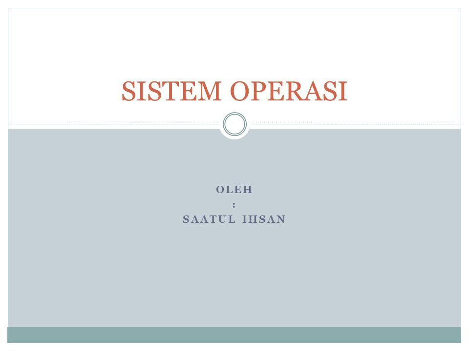 SISTEM OPERASI OLEH : SAATUL IHSAN
