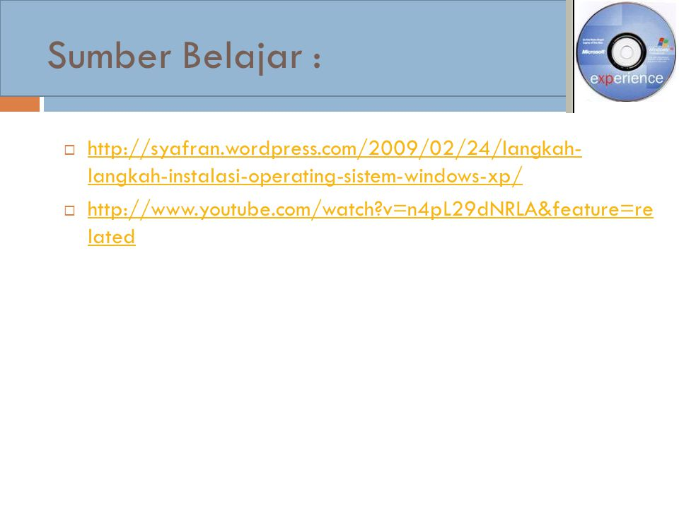 Sumber Belajar : http://syafran.wordpress.com/2009/02/24/langkah- langkah-instalasi-operating-sistem-windows-xp/