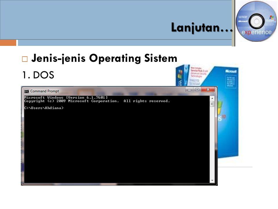 Lanjutan… Jenis-jenis Operating Sistem 1. DOS