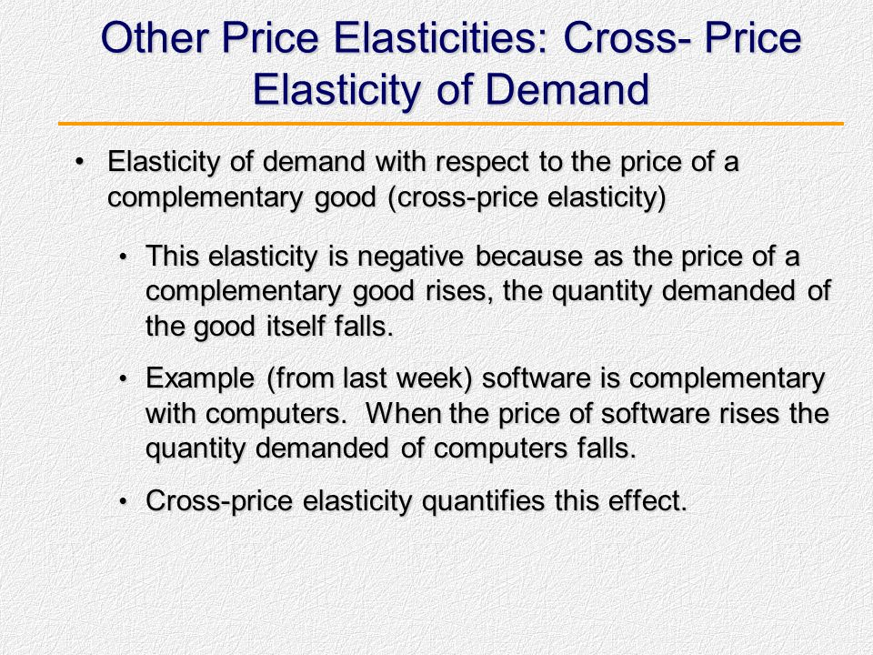 Other Price Elasticities: Cross- Price Elasticity of Demand